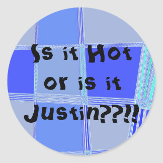 Is it Hot or is it Justin??!! Classic Round Sticker