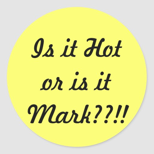 Is it Hotor is it Mark??!! Classic Round Sticker