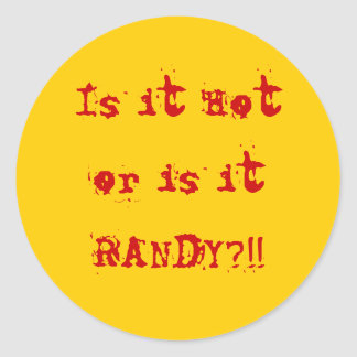 Is it Hotor is it RANDY?!! Classic Round Sticker