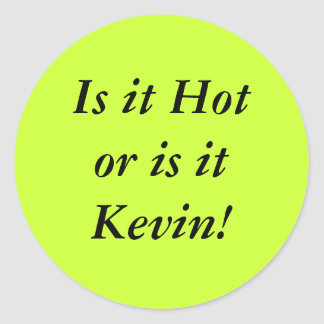 Is it Hotor is itKevin! Classic Round Sticker
