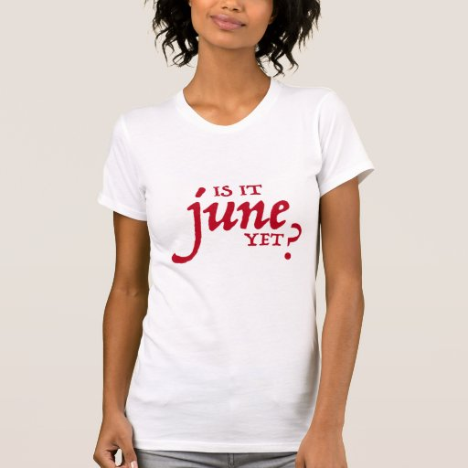 Is it June yet? *RED PRINT* Tee Shirts