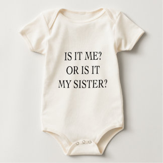 Is It Me Or Is It My Sister Gifts Baby Bodysuit