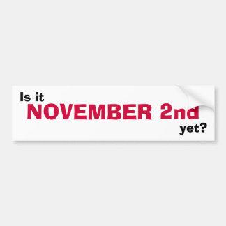 Is it NOVEMBER 2nd yet? Bumper Sticker