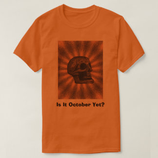 Is It October Yet? T-Shirt