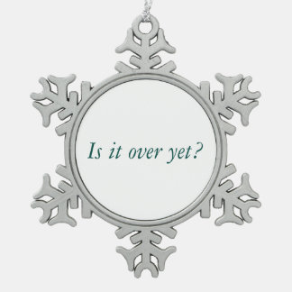 Is it over yet? Pewter Snowflake Ornament