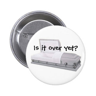 Is it over yet? pinback button