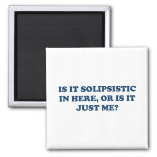 Is It Solipsistic or Is It Just Me? 2 Inch Square Magnet