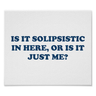 Is It Solipsistic or Is It Just Me? Poster