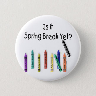 Is it Spring Break Yet? Pinback Button