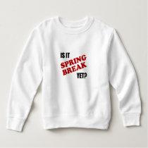 Is It Spring Break Yet Sweatshirt