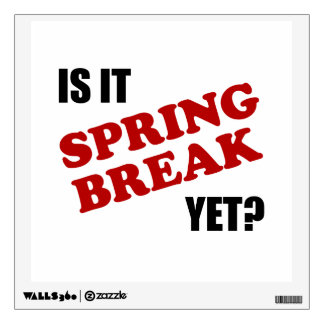Is It Spring Break Yet Wall Decal