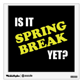 Is It Spring Break Yet Wall Sticker