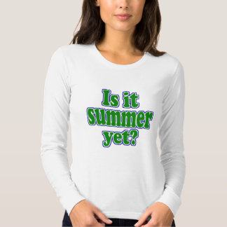 Is It Summer Yet? T Shirt
