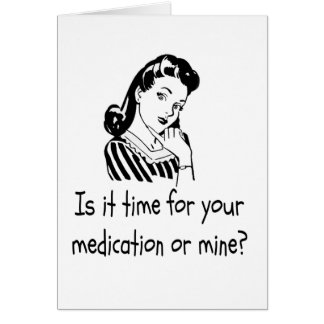 Is It Time For Your Medication or Mine? Card