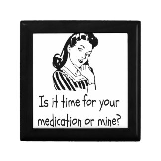 Is It Time For Your Medication or Mine? Trinket Box