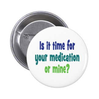 Is it time for your medication or mine? pinback button