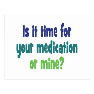 Is it time for your medication or mine? postcard