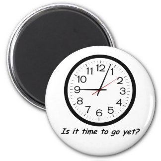 Is It Time To Go Yet? 2 Inch Round Magnet