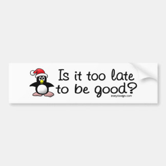Is It Too Late To Be Good? Christmas Penguin Bumper Stickers