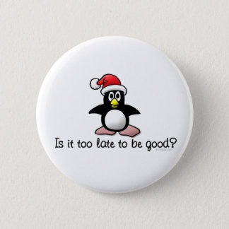 Is It Too Late To Be Good? Christmas Penguin Pinback Button
