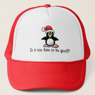 Is It Too Late To Be Good? Christmas Penguin Trucker Hat