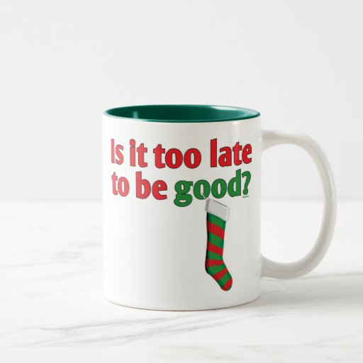 Is it too late to be good? Two-Tone coffee mug