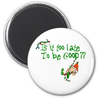 Is It Too Late To Behave? 2 Inch Round Magnet