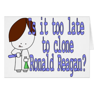 Is it too late to clone Ronald Reagan? Card