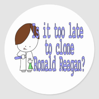 Is it too late to clone Ronald Reagan? Classic Round Sticker