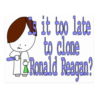 Is it too late to clone Ronald Reagan? Postcard