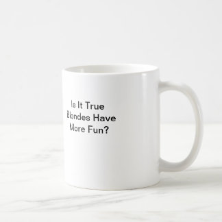 Is It True Blondes Have More Fun? Classic White Coffee Mug