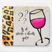 Is it Wine o'clock Yet? Funny Mouse Pad