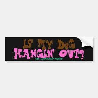 Is My Dog Hangin' Out? - Bumper Sticker Car Bumper Sticker