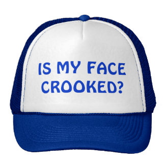 IS MY FACE CROOKED?  CAP HAT
