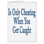Is Only Cheating When You Get Caught Greeting Card