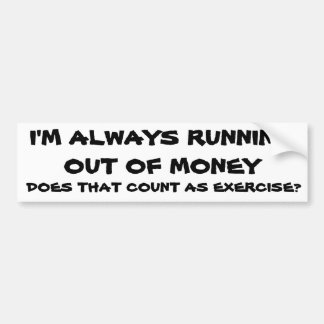 Is Running Out of Money Exercise? Bumper Sticker