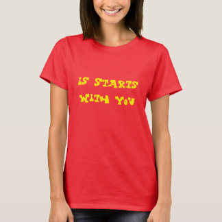Is Starts With You T-Shirt