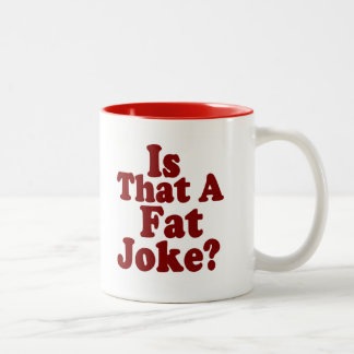 Is That A Fat Joke ? Coffee Mug