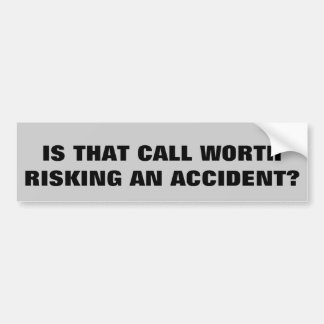 Is That Call Worth Risking An Accident? Car Bumper Sticker