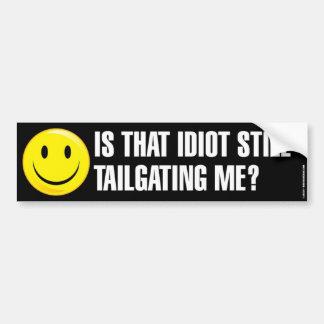 Is That Idiot Still Tailgating Me Bumpersticker Bumper Sticker