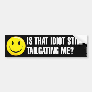 Is That Idiot Still Tailgating Me Bumpersticker Car Bumper Sticker