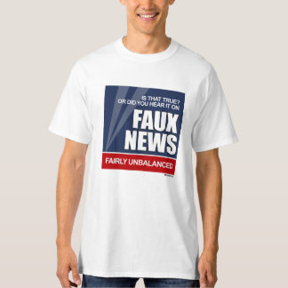 Is that true or did you hear it on Faux News T-Shirt