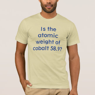 Is the atomic weight of cobalt 58.9? T-Shirt