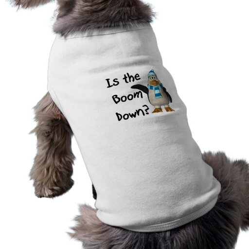 Is the boom down? With penguin Doggie Tee Shirt