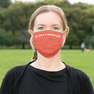 Is there a vaccine yet? Or Customize Text Cloth Face Mask