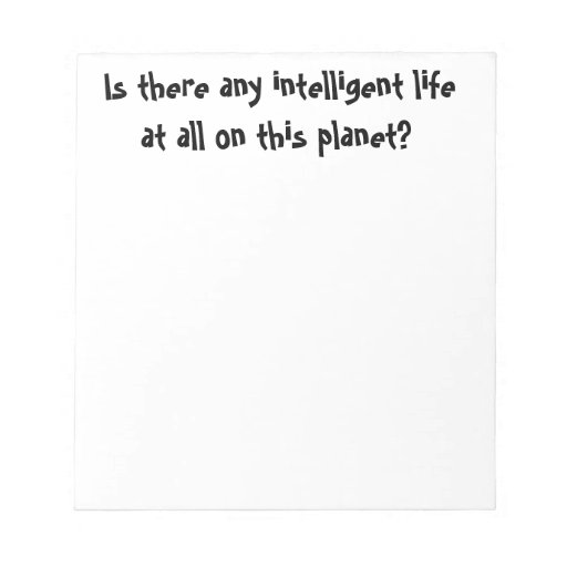 Is there any intelligent life at all?-notepad
