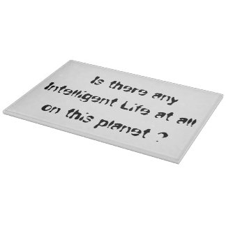 Is there any Intelligent Life?-glass cutting board