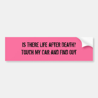 Is There Life after Death?Touch My Car and Find... Bumper Sticker