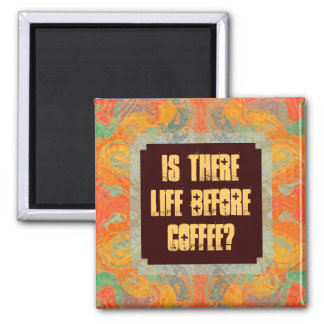 Is there life before coffee? 2 inch square magnet