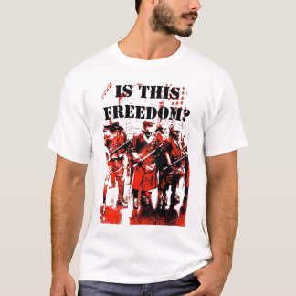 IS THIS FREEDOM? T-Shirt